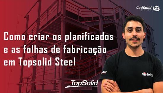 Como criar os planificados e as folhas de fabricação em Topsolid Steel