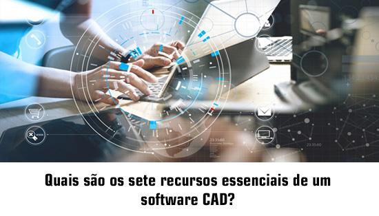 Quais são os sete recursos essenciais de um software CAD?