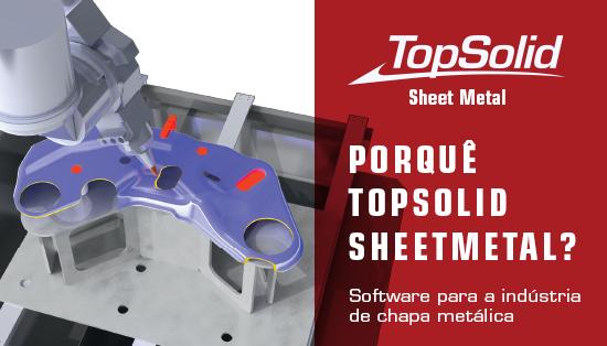 Porquê o TopSolid Sheet Metal? Software para a indústria de chapa metálica