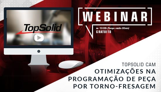 WEBINAR TopSolid CAM Torno - Otimização na programação de peça por Torno-Fresagem