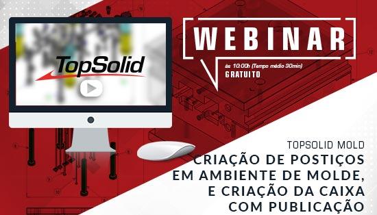 Webinar TopSolid'Mold - Criação de Postiços em ambiente de molde, e criação da caixa com publicação