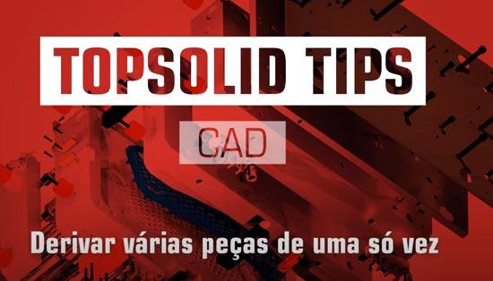 Como fazer a derivação de várias peças com TopSolid