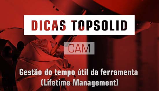 Gestão do tempo útil da ferramenta no TopSolid CAM