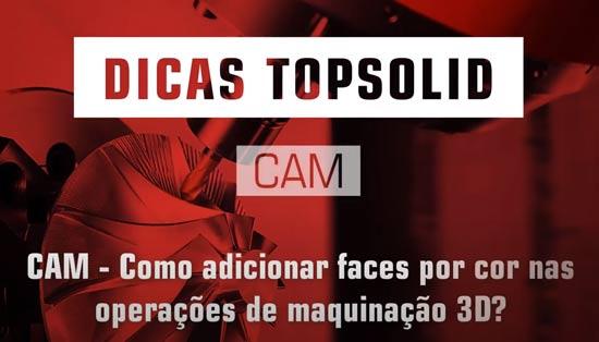 Como adicionar faces por cor nas operações de maquinação 3D com Topsolid CAM
