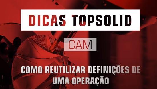 Como reutilizar definições de uma operação com Topsolid CAM