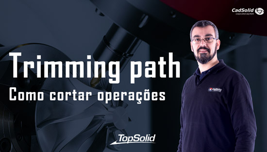 Trimming Path - Como cortar operações com TopSolid CAM