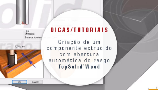 TopSolid Wood - Criação de um componente extrudido com abertura automática do rasgo