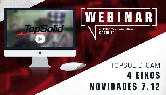 Webinar – TopSolid CAM 4 Eixos - Novidades 7.12