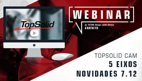 Webinar – TopSolid CAM 5 Eixos - Novidades 7.12