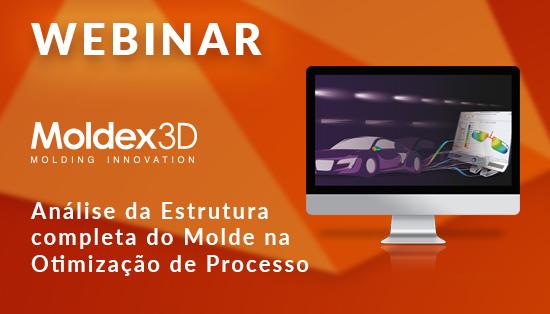 Webinar – Moldex 3D R16 - Análise da Estrutura completa do Molde na Otimização de Processo