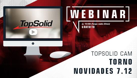 Webinar – TopSolid CAM Torno - Novidades 7.12